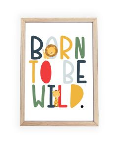 Born to be Wild Framed, Hanging or Print